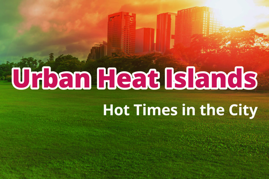 Urban Heat Islands: Hot Times in the City