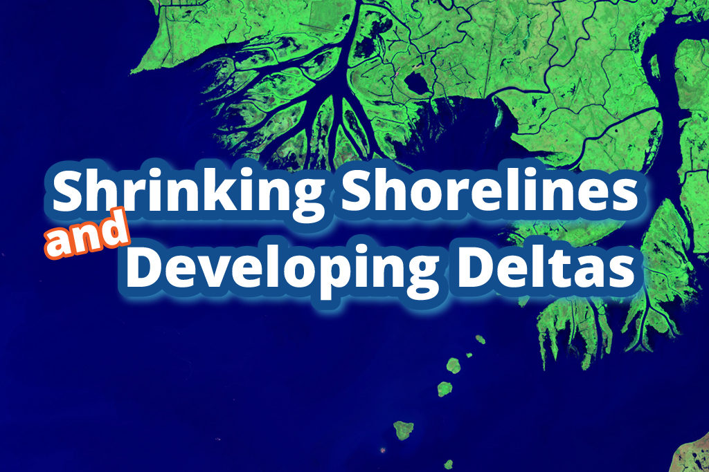 Shrinking Shorelines and Developing Deltas