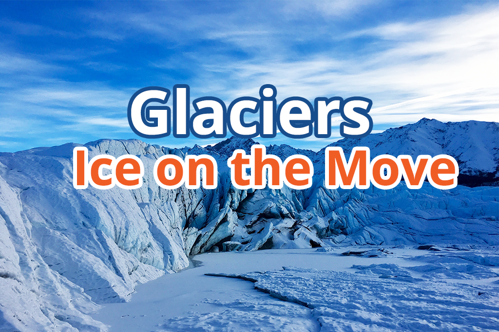 Glaciers: Ice on the Move