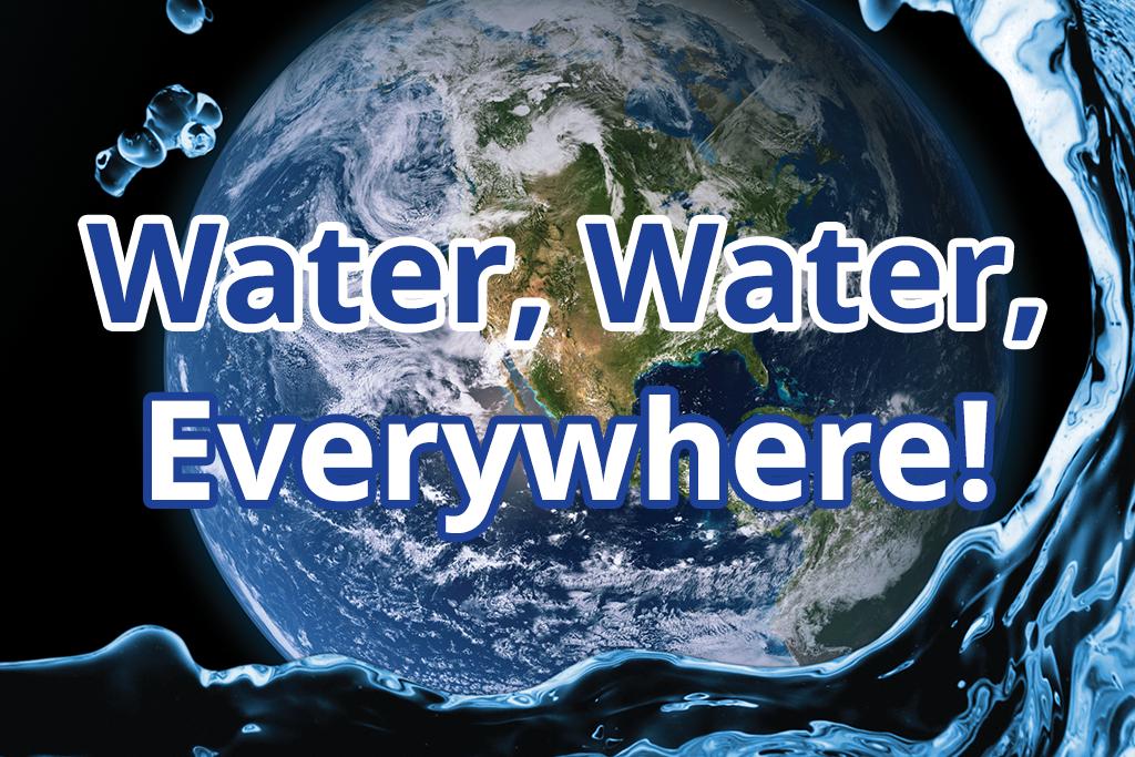 Water, Water, Everywhere!