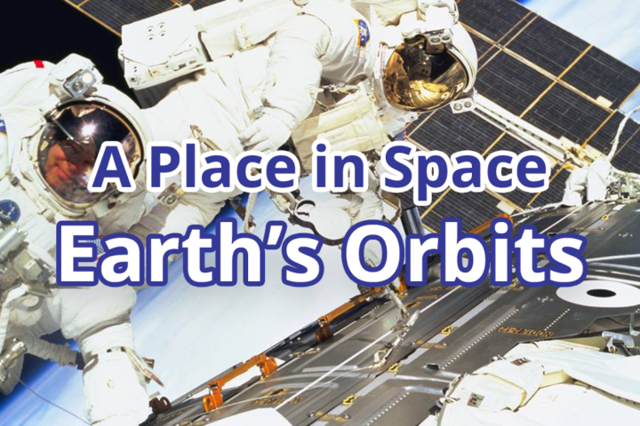 A Place in Space: Earth Orbits