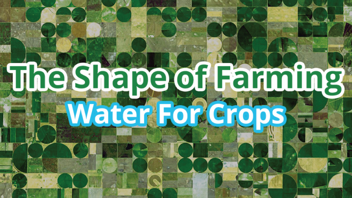 The Shape of Farming: Water For Crops