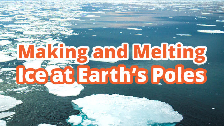 Making and Melting Ice at Earth's Poles